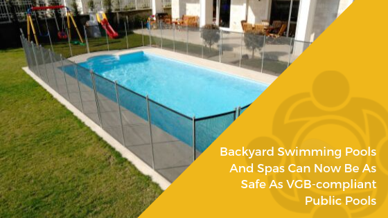 Finally Backyard Swimming Pools And Spas Can Now Be As Safe As Vgb Compliant Public Pools Ndpa